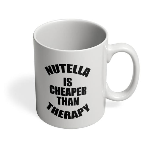Nutella Is Cheaper Than Therapy Coffee Mug Online India