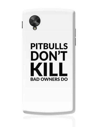 Pitbulls Don'T Kill Bad Owners Do Google Nexus 5 Covers Cases Online India