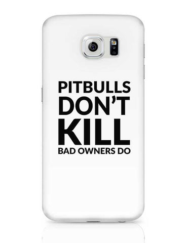 Pitbulls Don'T Kill Bad Owners Do Samsung Galaxy S6 Covers Cases Online India