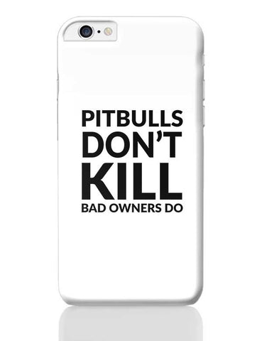 Pitbulls Don'T Kill Bad Owners Do iPhone 6 Plus / 6S Plus Covers Cases Online India