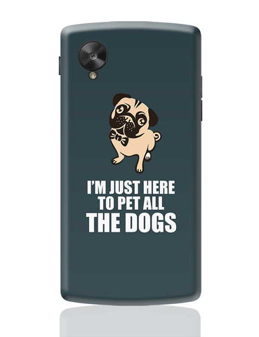 Pug I'M Just Here To Pet All The Dogs Google Nexus 5 Covers Cases Online India