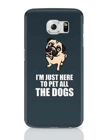 Pug I'M Just Here To Pet All The Dogs Samsung Galaxy S6 Covers Cases Online India