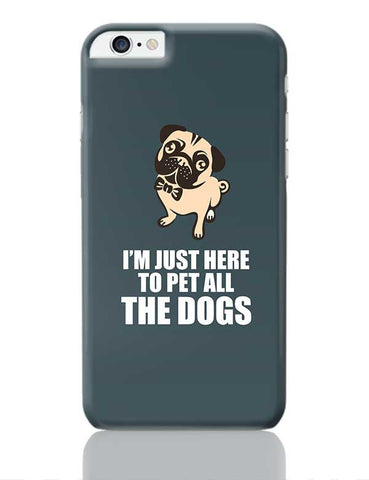 Pug I'M Just Here To Pet All The Dogs iPhone 6 Plus / 6S Plus Covers Cases Online India