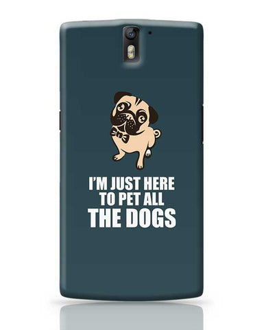 Pug I'M Just Here To Pet All The Dogs OnePlus One Covers Cases Online India