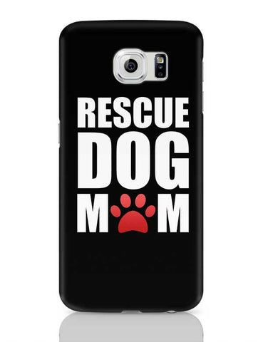 Rescue Dog Mom Samsung Galaxy S6 Covers Cases Online India