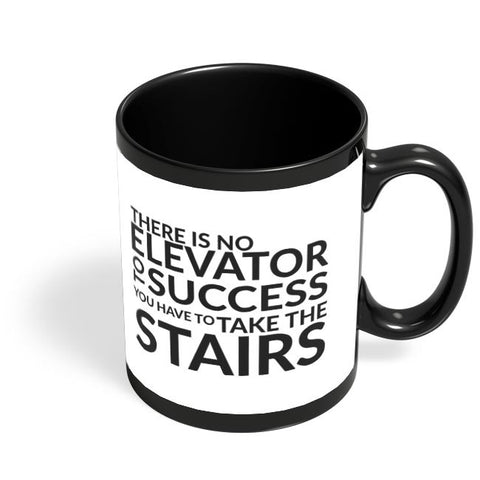 There Is No Elevator To Success You Have To Take The Stairs Black Coffee Mug Online India