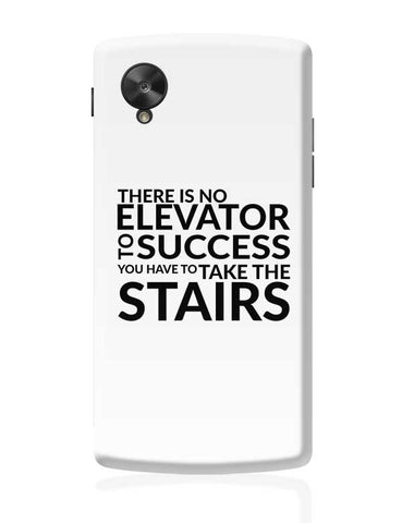There Is No Elevator To Success You Have To Take The Stairs Google Nexus 5 Covers Cases Online India