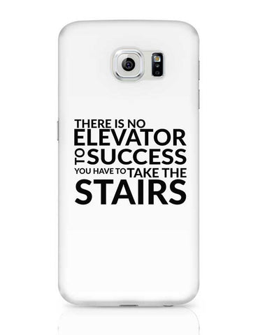 There Is No Elevator To Success You Have To Take The Stairs Samsung Galaxy S6 Covers Cases Online India