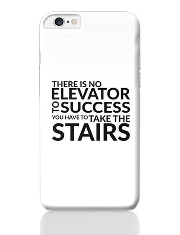 There Is No Elevator To Success You Have To Take The Stairs iPhone 6 Plus / 6S Plus Covers Cases Online India