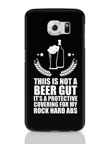This Is Not A Beer Gut It'S A Protective Covering For My Rock Hard Abs Samsung Galaxy S6 Covers Cases Online India