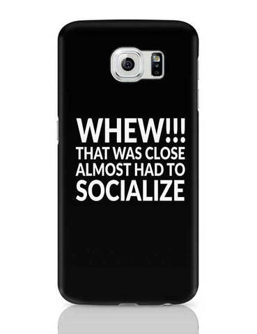 Whew!!! That Was Close Almost Had To Socialize Samsung Galaxy S6 Covers Cases Online India