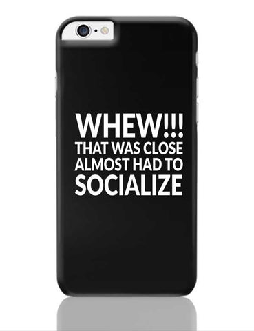 Whew!!! That Was Close Almost Had To Socialize iPhone 6 Plus / 6S Plus Covers Cases Online India