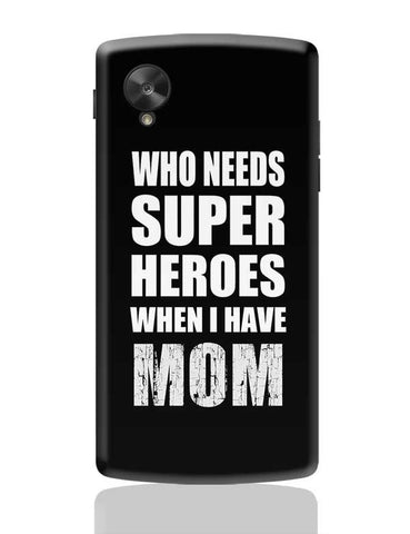 Who Needs Super Hero'S When I Have Mom Google Nexus 5 Covers Cases Online India