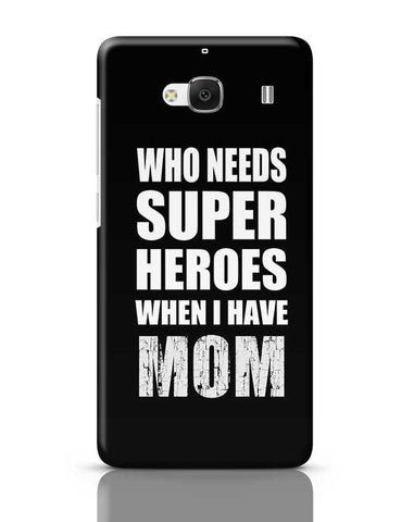 Who Needs Super Hero'S When I Have Mom Redmi 2 / Redmi 2 Prime Covers Cases Online India
