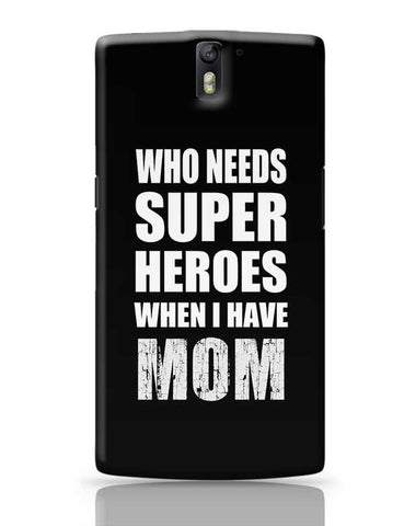 Who Needs Super Hero'S When I Have Mom OnePlus One Covers Cases Online India