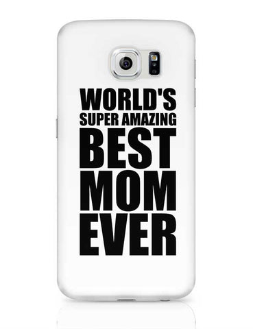 World'S Super Amazing Mom Ever Samsung Galaxy S6 Covers Cases Online India