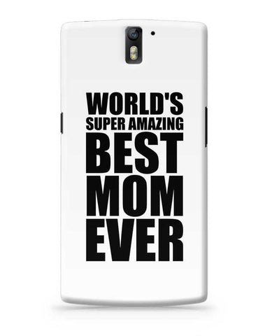 World'S Super Amazing Mom Ever OnePlus One Covers Cases Online India