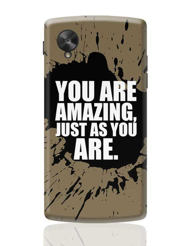 You Are Amazing Just As You Are. Google Nexus 5 Covers Cases Online India