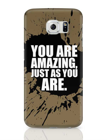 You Are Amazing Just As You Are. Samsung Galaxy S6 Covers Cases Online India