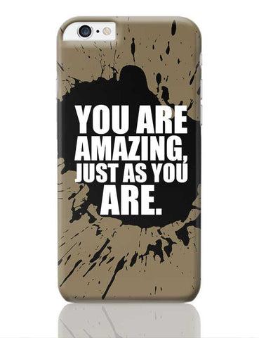 You Are Amazing Just As You Are. iPhone 6 Plus / 6S Plus Covers Cases Online India