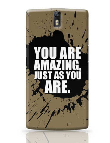 You Are Amazing Just As You Are. OnePlus One Covers Cases Online India