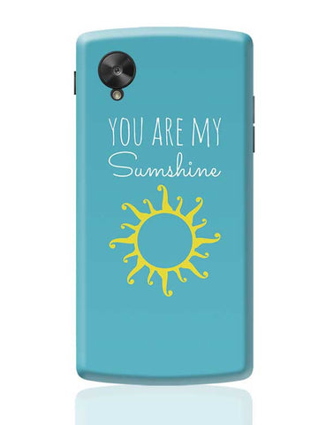You Are My Sunshine Google Nexus 5 Covers Cases Online India