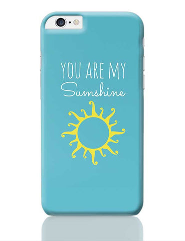 You Are My Sunshine iPhone 6 Plus / 6S Plus Covers Cases Online India
