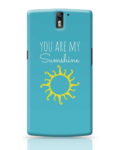 You Are My Sunshine OnePlus One Covers Cases Online India