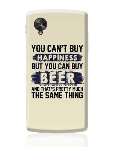 You Can'T Buy Happiness But You Can Buy Beer And That'S Pretty Much The Same Thing Google Nexus 5 Covers Cases Online India