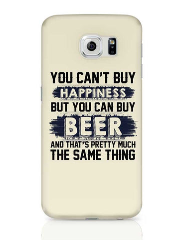 You Can'T Buy Happiness But You Can Buy Beer And That'S Pretty Much The Same Thing Samsung Galaxy S6 Covers Cases Online India
