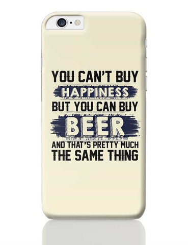 You Can'T Buy Happiness But You Can Buy Beer And That'S Pretty Much The Same Thing iPhone 6 Plus / 6S Plus Covers Cases Online India