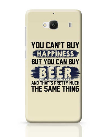 You Can'T Buy Happiness But You Can Buy Beer And That'S Pretty Much The Same Thing Redmi 2 / Redmi 2 Prime Covers Cases Online India