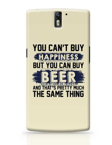 You Can'T Buy Happiness But You Can Buy Beer And That'S Pretty Much The Same Thing OnePlus One Covers Cases Online India