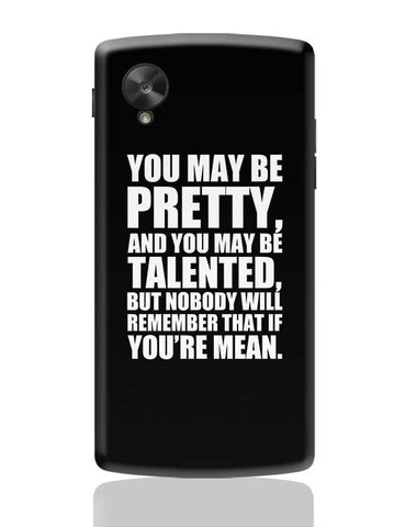You May Be Pretty, And You May Be Talented, But Nobody Will Remember That If You'Re Mean. Google Nexus 5 Covers Cases Online India