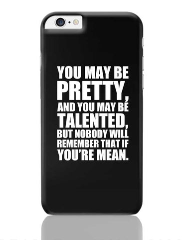 You May Be Pretty, And You May Be Talented, But Nobody Will Remember That If You'Re Mean. iPhone 6 Plus / 6S Plus Covers Cases Online India