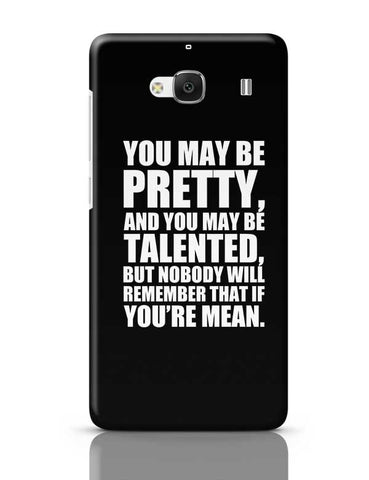 You May Be Pretty, And You May Be Talented, But Nobody Will Remember That If You'Re Mean. Redmi 2 / Redmi 2 Prime Covers Cases Online India