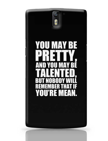 You May Be Pretty, And You May Be Talented, But Nobody Will Remember That If You'Re Mean. OnePlus One Covers Cases Online India