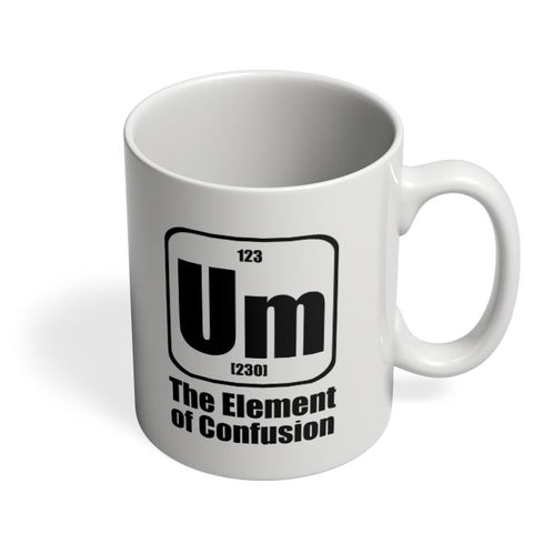 123 um [230] the element of confusion Coffee Mug Online India