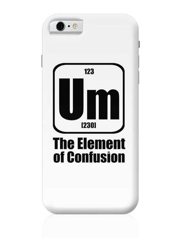 123 um [230] the element of confusion iPhone 6 6S Covers Cases Online India