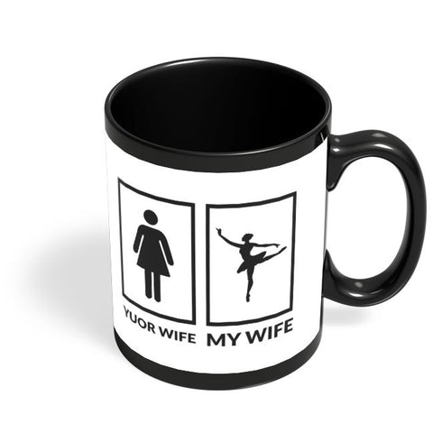 your wife my wife Black Coffee Mug Online India