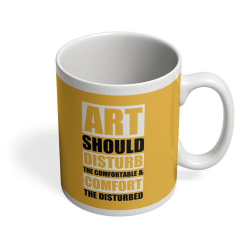 art should disturb the comfortable and comfort the disturbed Coffee Mug Online India