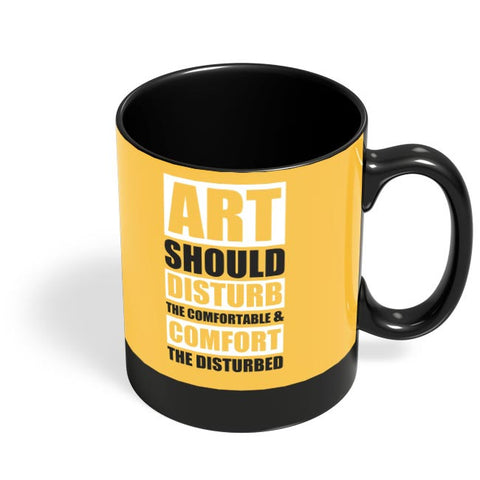 art should disturb the comfortable and comfort the disturbed Black Coffee Mug Online India