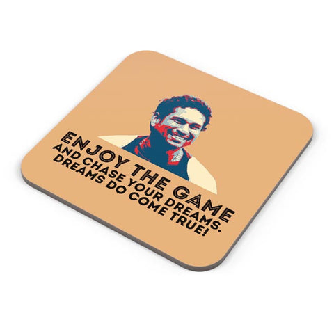 enjoy the game and chase your dreams do dome true Sachin Tendulkar Coaster Online India