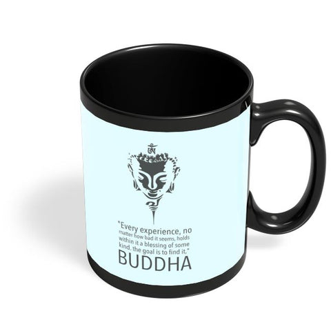 every experience, no matter how bad it seems, holds with it a bliessing of some kind. the goal is to find it, buddha Black Coffee Mug Online India