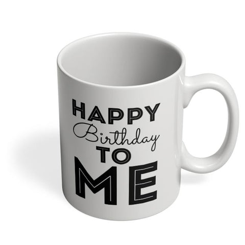 happy birthday to me Coffee Mug Online India