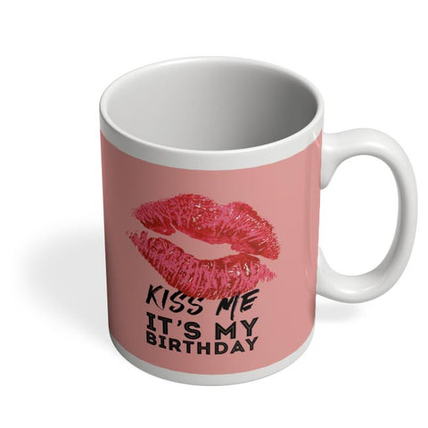 kiss me it's my birthday Coffee Mug Online India