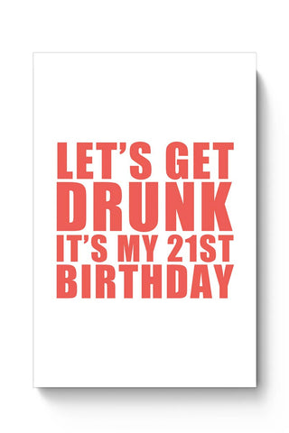 Buy let's get drunk it's my 21st birthday Poster