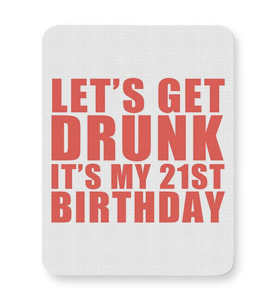 let's get drunk it's my 21st birthday Mousepad Online India
