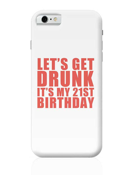 let's get drunk it's my 21st birthday iPhone 6 / 6S Covers Cases