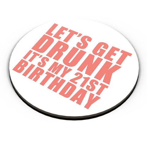 let's get drunk it's my 21st birthday Fridge Magnet Online India